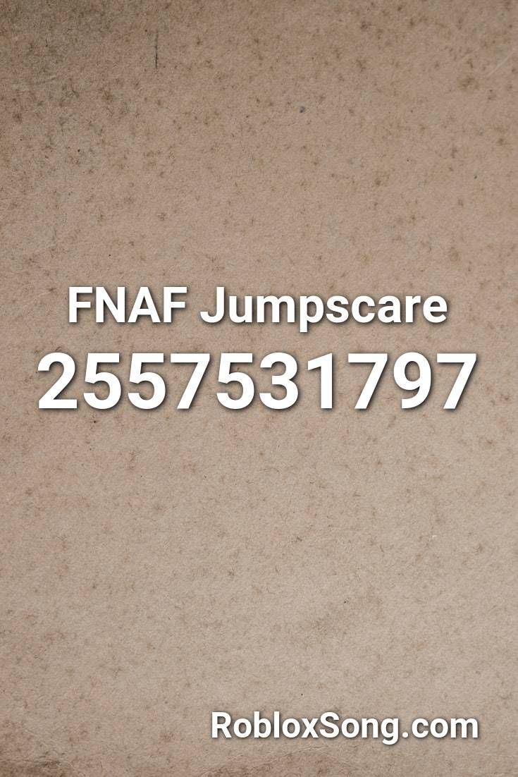 Fnaf Jumpscare Roblox ID Roblox Music Codes in 2020