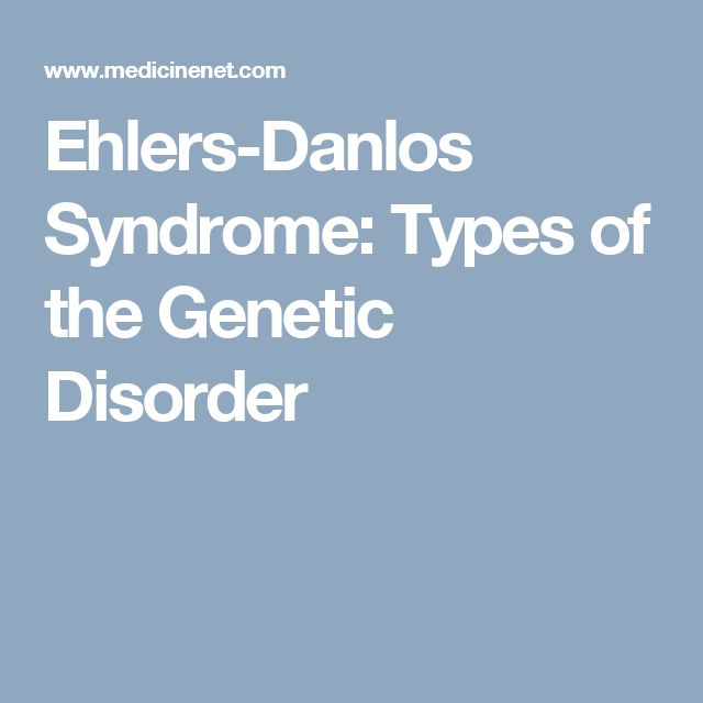 Ehlers-Danlos Syndrome: Types of the Genetic Disorder