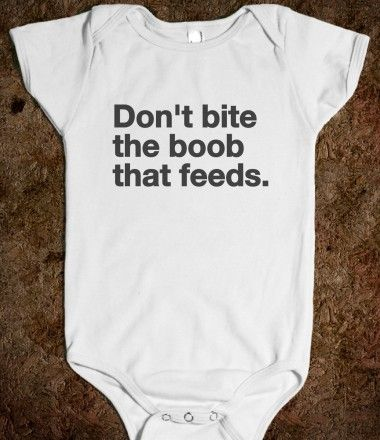 """Don't bite the boob that feeds."" A baby bodysuit/onesie. Helvetica Neue font in bold. An adage for today's breastfeeding mom."