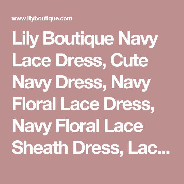 Lily Boutique Navy Lace Dress, Cute Navy Dress, Navy Floral Lace Dress, Navy Floral Lace Sheath Dress, Lace Sheath Dress, Navy Floral Crochet Lace Dress Lily Boutique