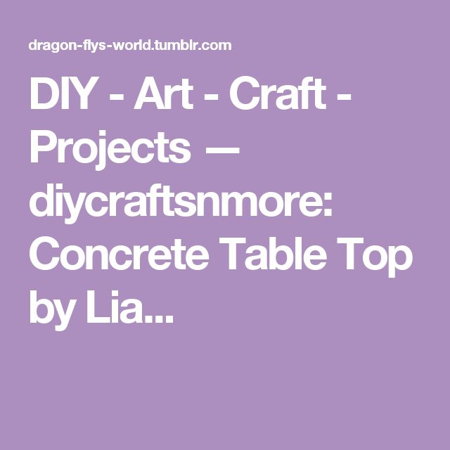 DIY - Art - Craft - Projects — diycraftsnmore: Concrete Table Top by Lia...