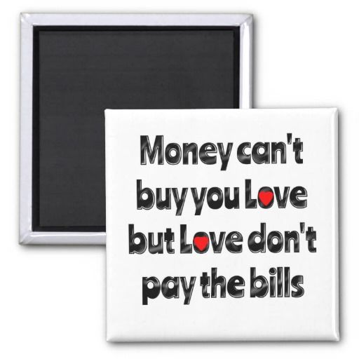 money can't buy you love fridge magnet, buy it at http://www.zazzle.co.uk/money_cant_buy_you_love-147381173549075206