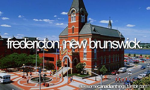 awesome canadian things // Fredericton, New Brunswick
