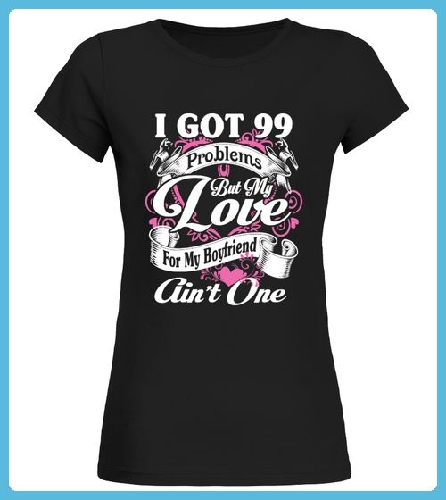 99 Problems For My Boyfriend Aint One (*Partner Link)