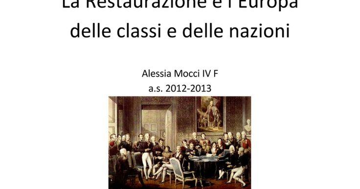Riassunto sulla Restaurazione e sull'Europa delle classi e delle nazioni, dal congresso di Vienna alla prima guerra d'indipendenza in Italia.