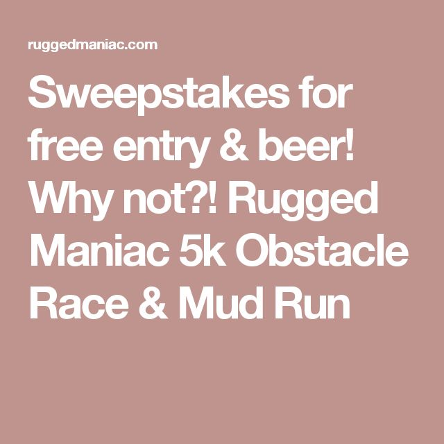Sweepstakes for free entry & beer! Why not?! Rugged Maniac 5k Obstacle Race & Mud Run