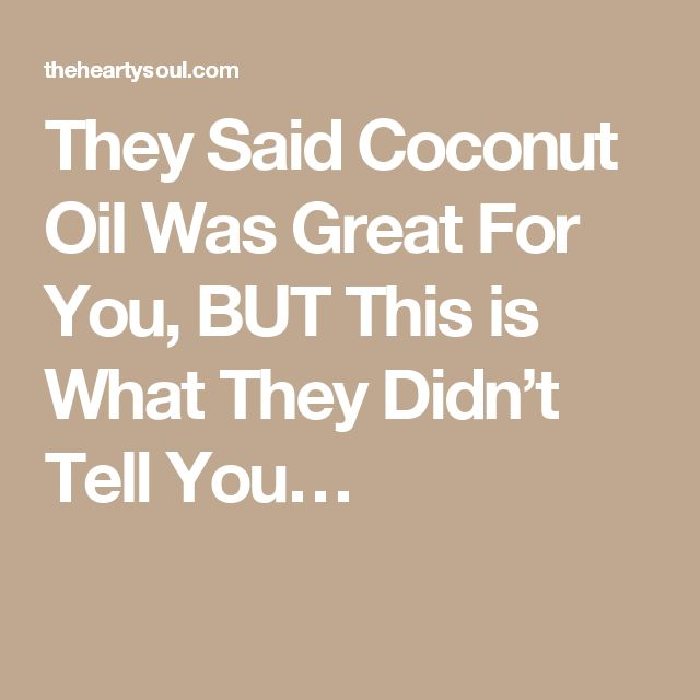 They Said Coconut Oil Was Great For You, BUT This is What They Didn't Tell You…
