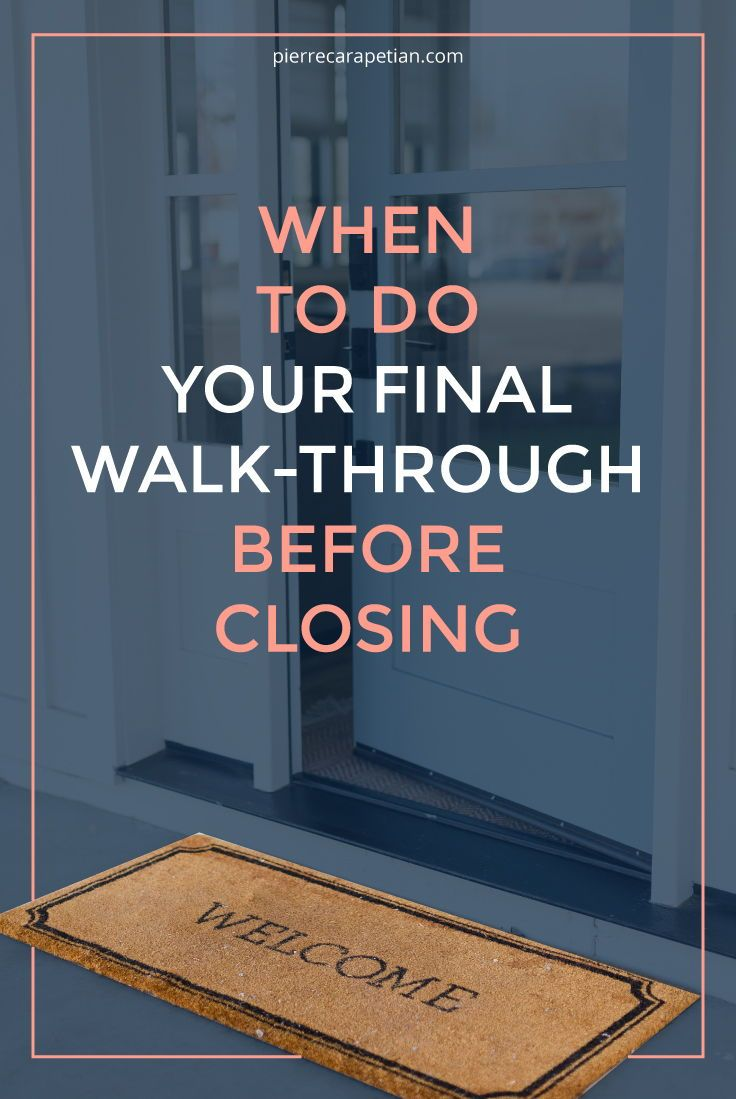 When To Do Your Final Walk Through Before Closing Real Estate Advice Real Estate Tips Real Estate Articles