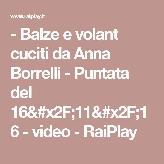 - Balze e volant cuciti da Anna Borrelli - Puntata del 16/11/16 - video - RaiPlay