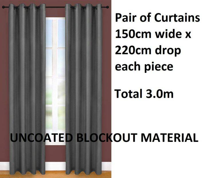 Update your home with these quality blockout curtains. Same material front and back.  Brand new pair of curtains, each curtain 150 cm wide x 220 cm drop with eyelet top colour charcoal grey.