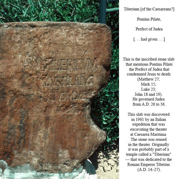 The Bible is archeologically sound. Many historians could not understand why an important person such as Pontius Pilate was not listed in the Roman records, but this stone slab is the only mention of Pilate aside from the gospels, Josephus, Philo, and some coins.