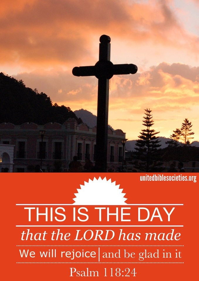 This is the day the Lord has made; We will rejoice and be glad in it. Psalm 118:24 NKJV