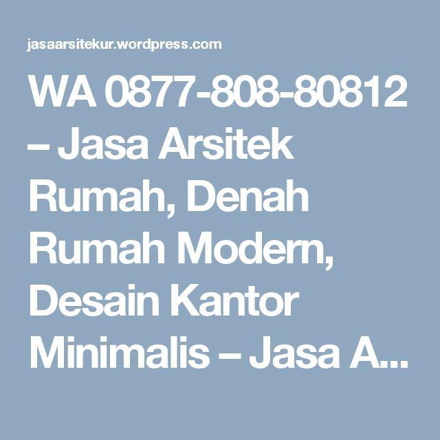 WA 0877-808-80812 – Jasa Arsitek Rumah, Denah Rumah Modern, Desain Kantor Minimalis – Jasa Arsitek Rumah Minimalis, Konsultan Arsitek Terbaik, Jasa Arsitek Kantor, Jasa Desain Interior Rumah