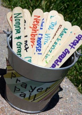 Prayer Pail- Have the kids pick a stick out of the pail to pray for at dinner prayers. This seems like a great way to teach little ones to consider others in their prayers.