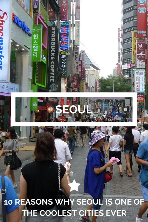 Why Seoul (Korea) is one the coolest cities ever! 10 reasons and things to do.