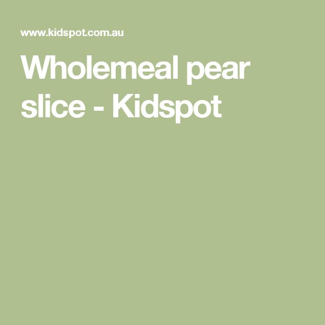 Wholemeal pear slice - Kidspot