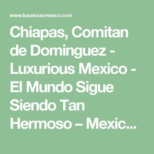 Chiapas, Comitan de Dominguez - Luxurious Mexico - El Mundo Sigue Siendo Tan Hermoso – Mexico viajes