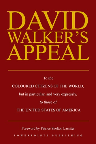 david walker s appeal Preamble & article 1 the introduction and the first article to david walker's appeal important quotes summary the preamble introduces the cruel injustices,.