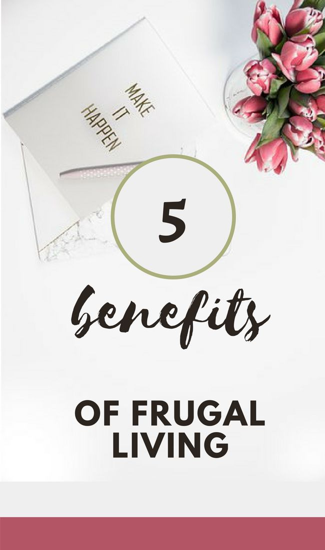 Check out this blog post to learn 5 benefits of living frugally, five benefits of frugal living, #benefits of living within your means, #savemoney #minimalism #outofdebt #personalfinance
