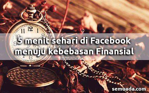 5 menit sehari di Facebook menuju kebebasan Finansial    #bisnisonline #bisnis
