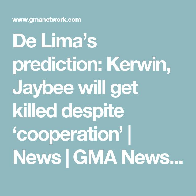 De Lima's prediction: Kerwin, Jaybee will get killed despite 'cooperation' | News |  GMA News Online
