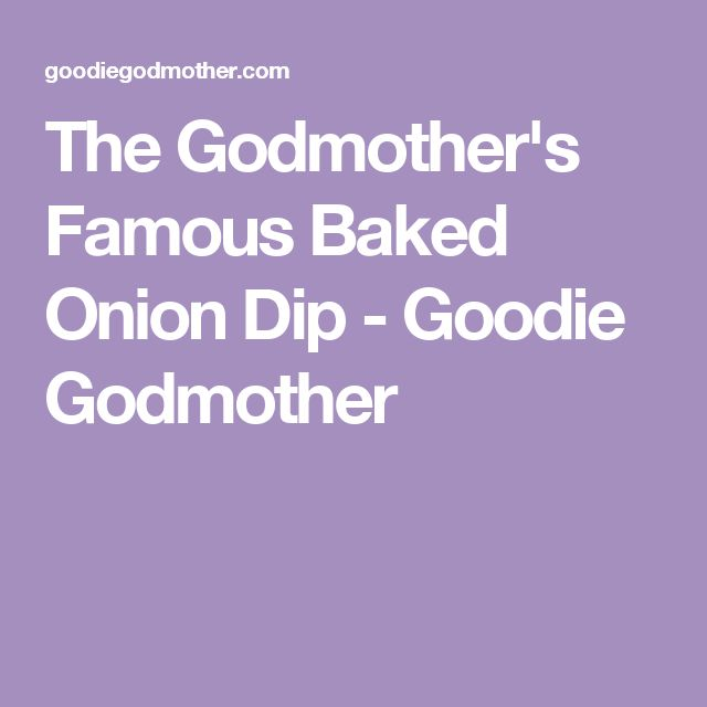 The Godmother's Famous Baked Onion Dip - Goodie Godmother
