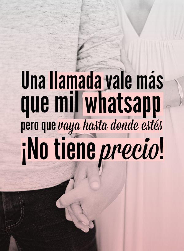 #Frases Una llamada vale más que mil whatsapp, pero que vaya hasta donde estás ¡no tiene precio!