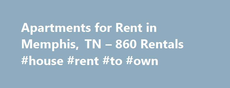 Apartments for Rent in Memphis, TN – 860 Rentals #house #rent #to #own http://apartments.remmont.com/apartments-for-rent-in-memphis-tn-860-rentals-house-rent-to-own/  #apartments in memphis tn # We have 860 apartments for rent in or near Memphis, TN Memphis, TN Most people associate Memphis with blues music and Elvis Presley, and that certainly isn't wrong. However, the city has a lot more to offer than just its vibrant musical history. Memphis is home to fascinating museums, beautiful…