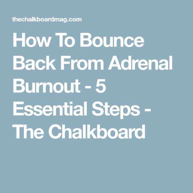 How To Bounce Back From Adrenal Burnout - 5 Essential Steps - The Chalkboard