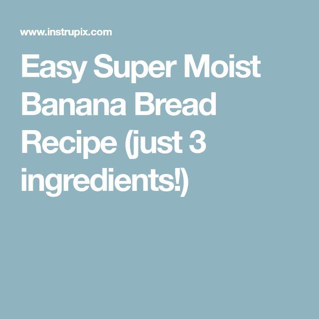 Easy Super Moist Banana Bread Recipe (just 3 ingredients!)