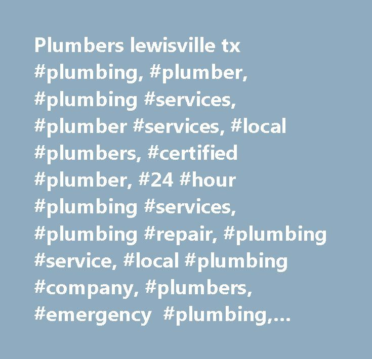 Plumbers lewisville tx #plumbing, #plumber, #plumbing #services, #plumber #services, #local #plumbers, #certified #plumber, #24 #hour #plumbing #services, #plumbing #repair, #plumbing #service, #local #plumbing #company, #plumbers, #emergency #plumbing, #drain #cleaning, #service #plumber, #24 #hour #plumber…
