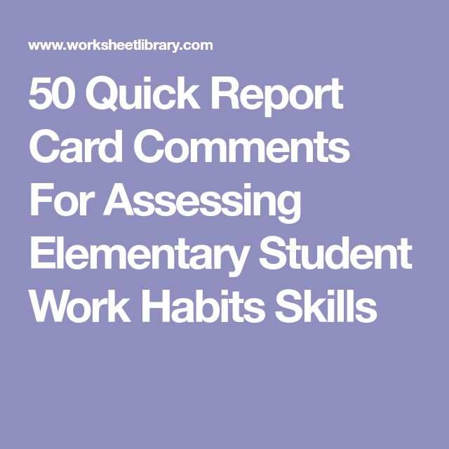 50 Quick Report Card Comments For Assessing Elementary Student Work Habits Skills