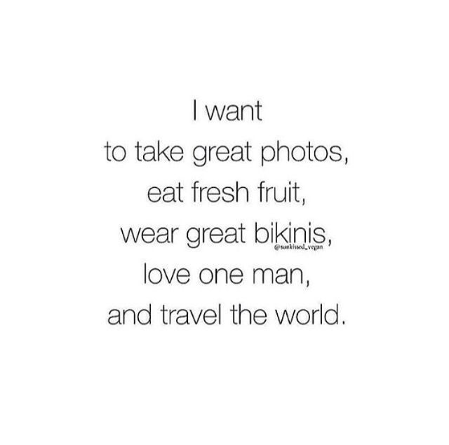 i take great photos, i eat fresh fruit, i wear bikinis and i love one man. Time to travel the world.
