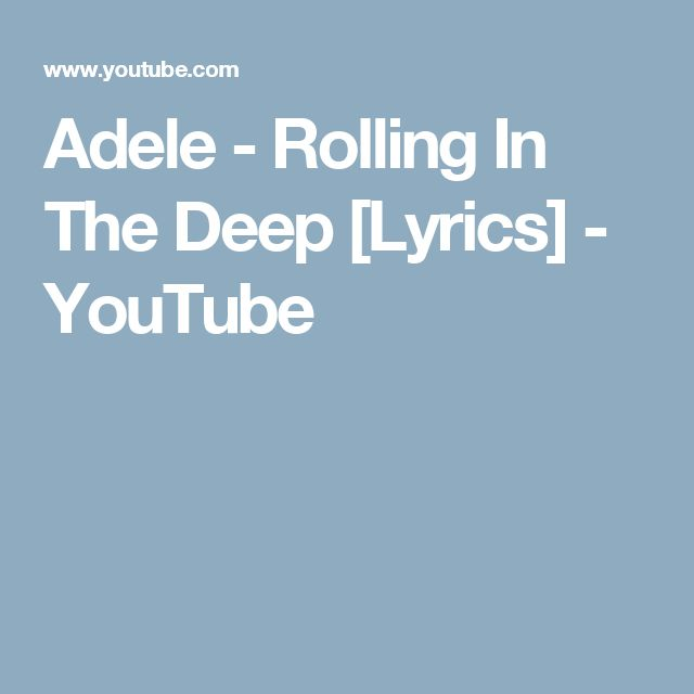 25+ best ideas about Rolling in deep lyrics on Pinterest ... Rolling In The Deep Lyrics