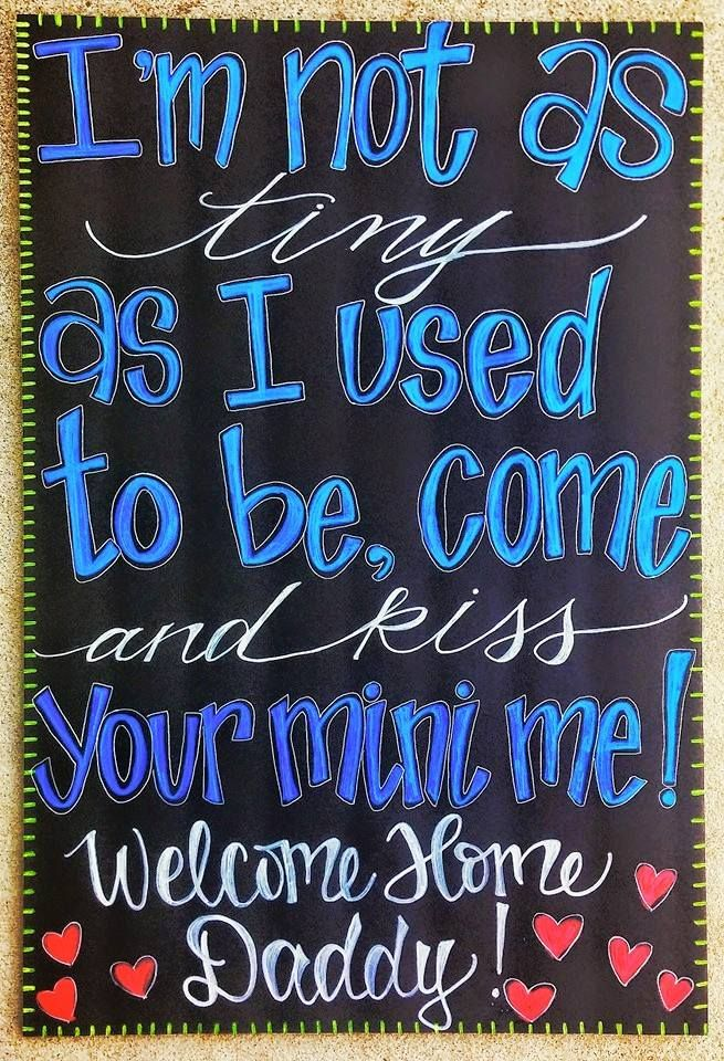 I'm not as tiny as I used to be,come and kiss your mini me!  Welcome Home Daddy!  Military Homecoming Sign / Chalkboard / Board / Welcome Home / Deployment / Overseas / Armed Forces / to see more projects or to order visit www.facebook.com/charlestonchalkchick / charlestonchalkchick@gmail.com