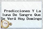 http://tecnoautos.com/wp-content/uploads/imagenes/tendencias/thumbs/predicciones-y-la-luna-de-sangre-que-se-vera-hoy-domingo.jpg Luna De Sangre Septiembre 2015. Predicciones y la luna de sangre que se verá hoy domingo, Enlaces, Imágenes, Videos y Tweets - http://tecnoautos.com/actualidad/luna-de-sangre-septiembre-2015-predicciones-y-la-luna-de-sangre-que-se-vera-hoy-domingo/