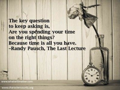 "quote by Randy pausch (the last lecture)  ""The key question to keep asking is, Are you ..."