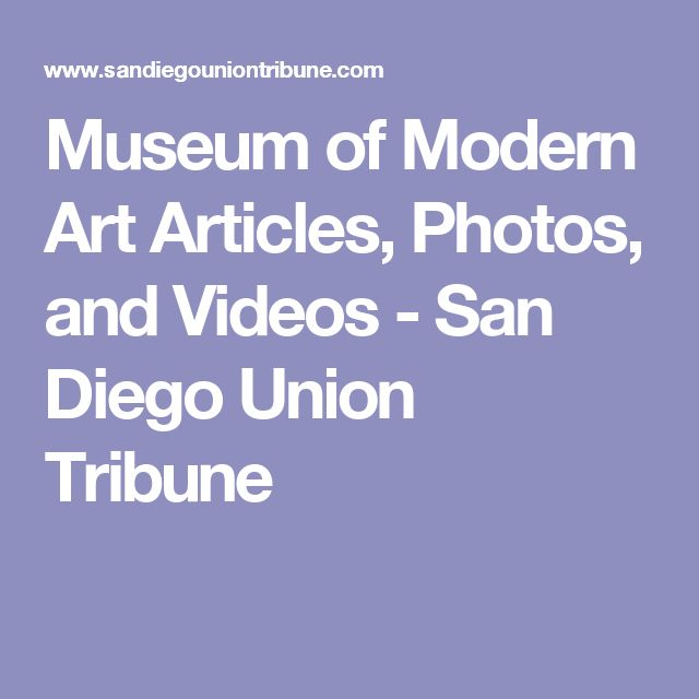 Museum of Modern Art Articles, Photos, and Videos - San Diego Union Tribune