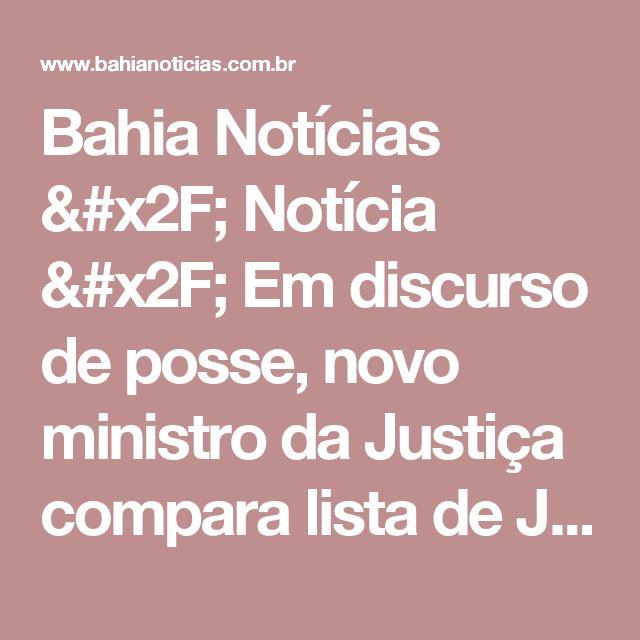 Bahia Notícias / Notícia /  Em discurso de posse, novo ministro da Justiça compara lista de Janot à de Schindler - 07/03/2017