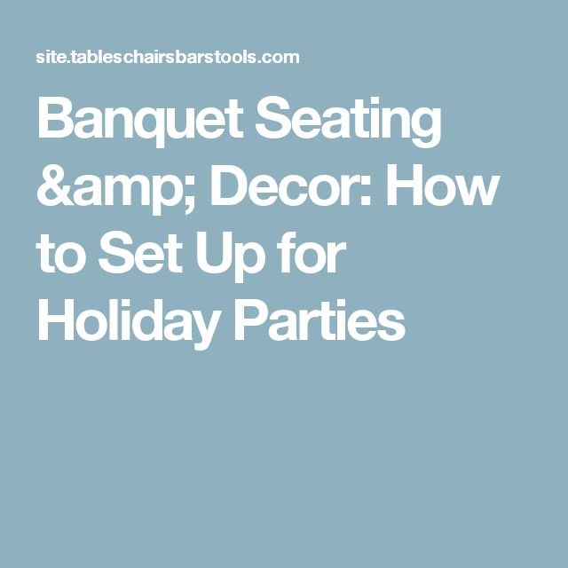 Banquet Seating & Decor: How to Set Up for Holiday Parties