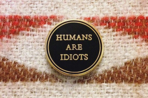 Humans Are Idiots Enamel Pin -Life Club- hard enamel pin, lapel pin, misanthropist, vegan pin vegan badge soft enamel, punk pin, misanthrope