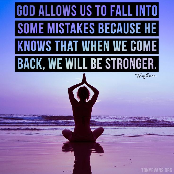 God allows us to fall into some mistakes because He knows that when we come back, we will be stronger. - Tony Evans TonyEvans.org