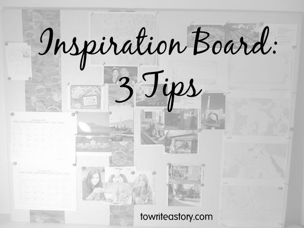 3 Tips for Creating an Inspiration Board for your Novel — To Write a Story