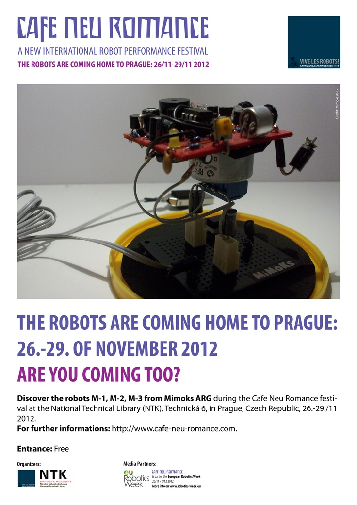 The Robots are coming home to Prague 26-29 November 2012. Are you coming too?    Discover 3 Mimoks robots who will bring good air from Buenos Aires during the Cafe Neu Romance festival at NTK in Prague from 26-29 November.    For further informations on Mimoks ARG and their small gadget robots M1, M2 and M3, please visit: http://cafe-neu-romance.com/program/participants/cnr-2012-mimoks-arg-%28arg%29 and http://cafe-neu-romance.com/program/exhibition/cnr-2012-mimoks-%28arg%29