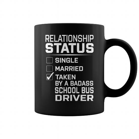 Cool Relationship Status Taken By a Badass School Bus Driver Job Mug Shirts & Tees