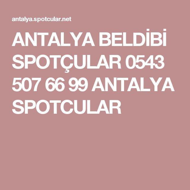 ANTALYA BELDİBİ SPOTÇULAR 0543 507 66 99 ANTALYA SPOTCULAR
