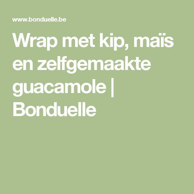 Wrap met kip, maïs en zelfgemaakte guacamole   Bonduelle