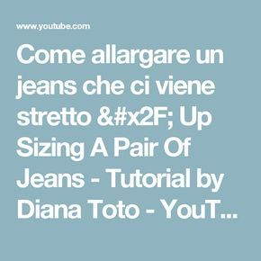 Come allargare un jeans che ci viene stretto / Up Sizing A Pair Of Jeans - Tutorial by Diana Toto - YouTube