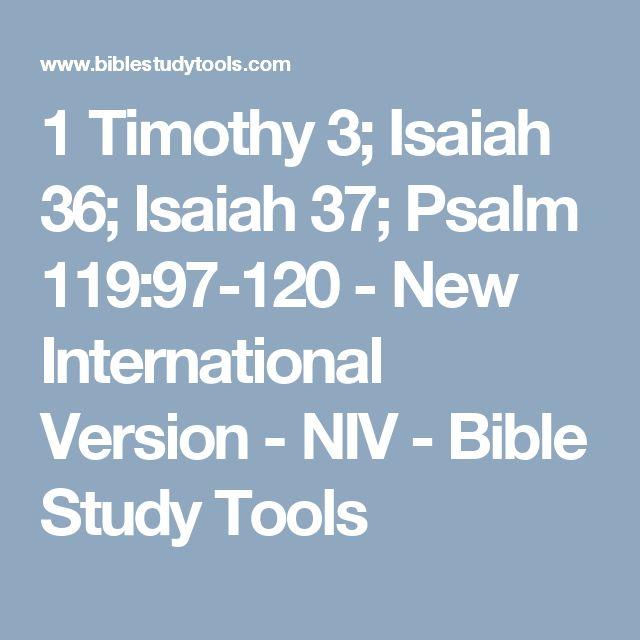 1 Timothy 3; Isaiah 36; Isaiah 37; Psalm 119:97-120 - New International Version - NIV - Bible Study Tools