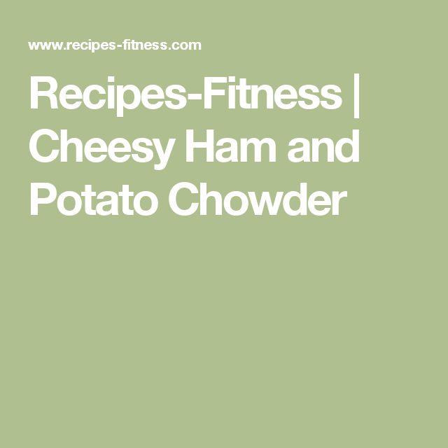 Recipes-Fitness | Cheesy Ham and Potato Chowder
